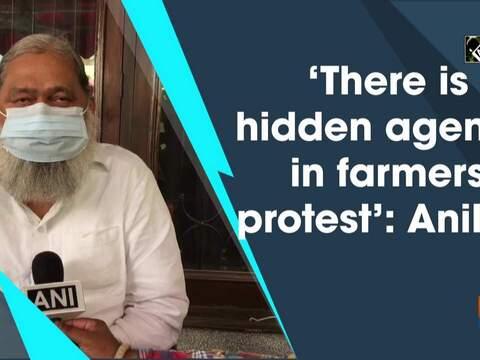 'There is hidden agenda in farmers protest': Anil Vij