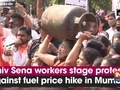 Shiv Sena workers stage protest against fuel price hike in Mumbai