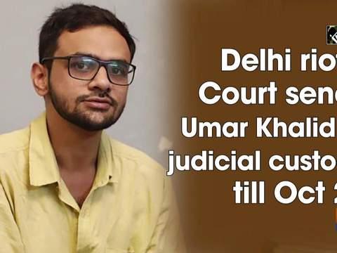 Delhi riots: Court sends Umar Khalid to judicial custody till Oct 22