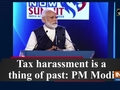 Tax harassment is a thing of past: PM Modi