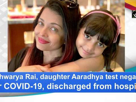 Aishwarya Rai, daughter Aaradhya test negative for COVID-19, discharged from hospital
