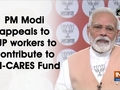 PM Modi appeals to BJP workers to contribute to PM-CARES Fund