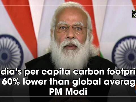 India's per capita carbon footprint is 60% lower than global average: PM Modi