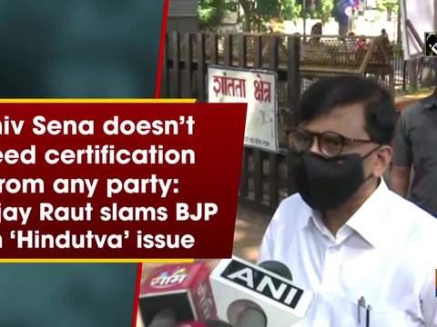Shiv Sena doesn't need certification from any party: Sanjay Raut slams BJP on 'Hindutva' issue