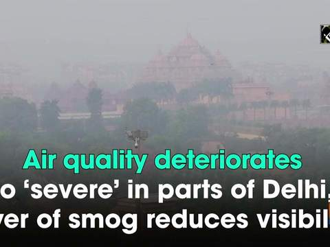 Air quality deteriorates to 'severe' in parts of Delhi, layer of smog reduces visibility