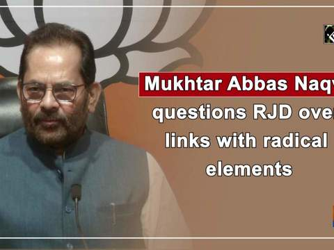 Mukhtar Abbas Naqvi questions RJD over links with radical elements