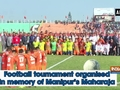 Football tournament organised in memory of Manipur's Maharaja