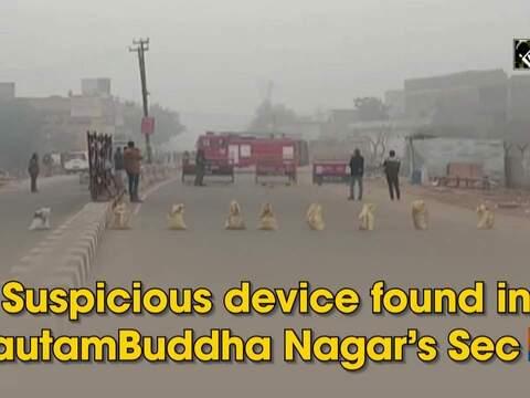 Suspicious device found in GautamBuddha Nagar's Sec 63
