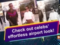Check out celebs' effortless airport look!