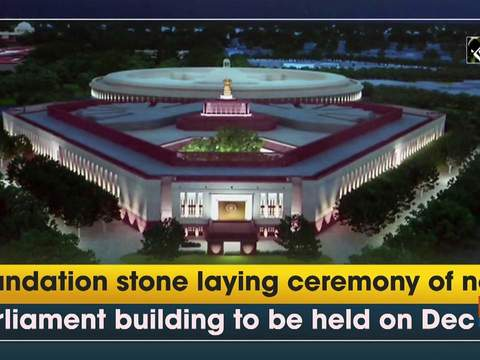 Foundation stone laying ceremony of new Parliament building to be held on Dec 10