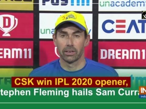CSK win IPL 2020 opener, Stephen Fleming hails Sam Curran