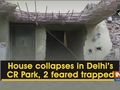 House collapses in Delhi's CR Park, 2 feared trapped