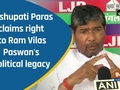 Pashupati Paras claims right to Ram Vilas Paswan's political legacy