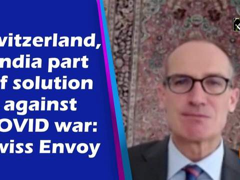 Switzerland, India part of solution against COVID war: Swiss Envoy
