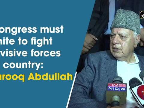 Congress must unite to fight divisive forces of country: Farooq Abdullah