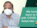 We have to learn to live with COVID-19: Satyendar Jain