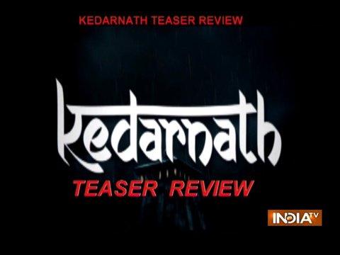 Kedarnath Teaser Review: Upcoming fantasy-drama stars Sushant-Sara, reiterates Kedarnath's tragedy