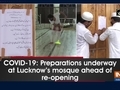 COVID-19: Preparations underway at Lucknow's mosque ahead of re-opening