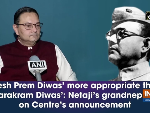 'Desh Prem Diwas' more appropriate than 'Parakram Diwas': Netaji's grandnephew on Centre's announcement