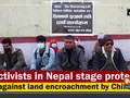 Activists in Nepal stage protest against land encroachment by China