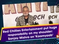 Red Chillies Entertainment put huge responsibility on my shoulder: Sanjay Mishra on 'Kaamyaab'