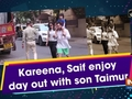 Kareena, Saif enjoy day out with son Taimur