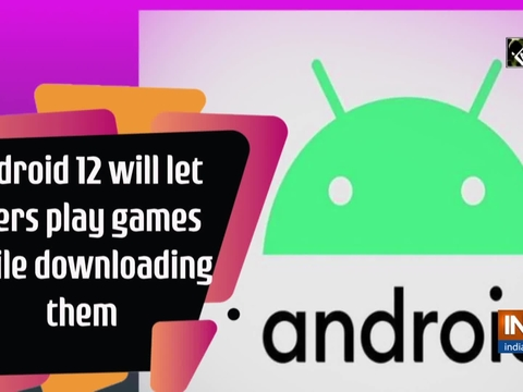 Android 12 will let users play games while downloading them