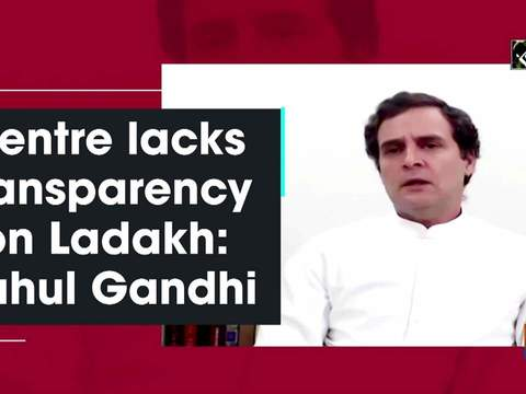 Centre lacks transparency on Ladakh: Rahul Gandhi