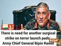 There is need for another surgical strike on terror launch pads: Army Chief General Bipin Rawat