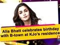Alia Bhatt celebrates birthday with B-town at KJo's residence