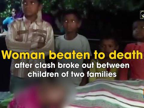 Woman beaten to death after clash broke out between children of two families