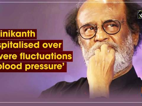 Rajinikanth hospitalised over 'severe fluctuations in blood pressure'