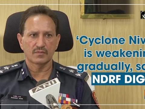 'Cyclone Nivar' is weakening gradually, says NDRF DIG