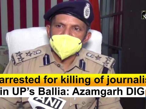 3 arrested for killing of journalist in UP's Ballia: Azamgarh DIG