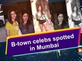 B-town celebs spotted in Mumbai