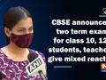 CBSE announced two term exam for class 10, 12, students, teachers give mixed reaction