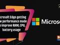 Microsoft Edge getting new performance mode to improve RAM, CPU, battery usage