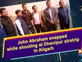 John Abraham snapped while shooting at Dhanipur airstrip in Aligarh