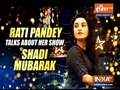 Shaadi Mubarak: We are getting a good feedback about the show, says TV actress Rati Pandey