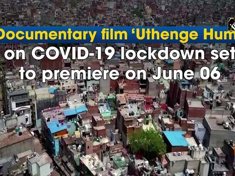 Documentary film 'Uthenge Hum' on COVID-19 lockdown set to premiere on June 06