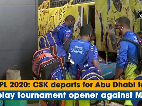 IPL 2020: CSK departs for Abu Dhabi to play tournament opener against MI