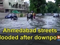 Ahmedabad streets flooded after downpour