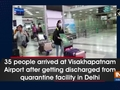 35 people arrived at Visakhapatnam Airport after getting discharged from quarantine facility in Delhi