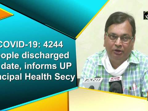 COVID-19: 4244 people discharged till date, informs UP Principal Health Secy