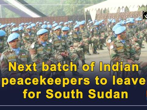 Next batch of Indian peacekeepers to leave for South Sudan