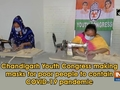 Chandigarh Youth Congress making masks for poor people to contain COVID-19 pandemic