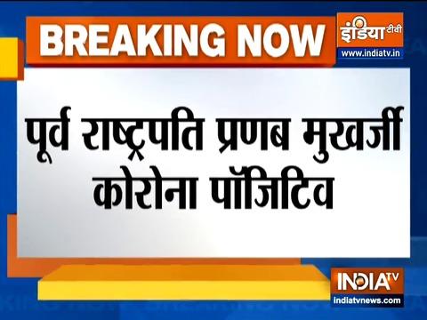 Former President Pranab Mukherjee tests positive for COVID-19