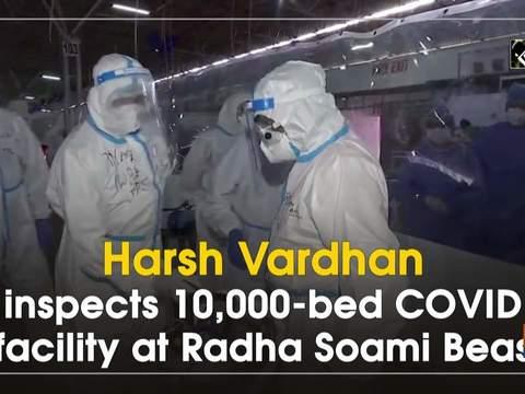 Harsh Vardhan inspects 10,000-bed COVID facility at Radha Soami Beas