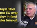 Kapil Sibal slams EC over delay in final voter turnout