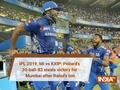 IPL 2019, MI vs KXIP: Pollard's 30-ball-83 steals victory for Mumbai after Rahul's ton